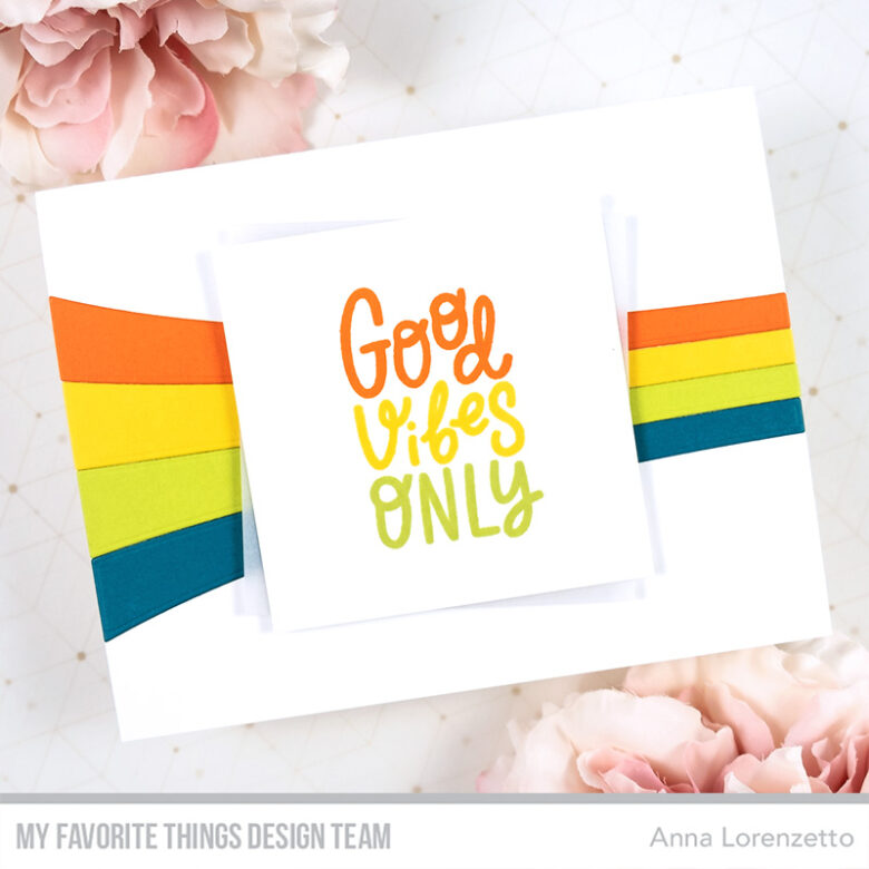AL handmade - My Favorite Things - Wild About Rainbows Card Kit - Good Vibes Only stamp set and Color Blast Die-namics