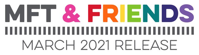 MFT & Friends - March 2021